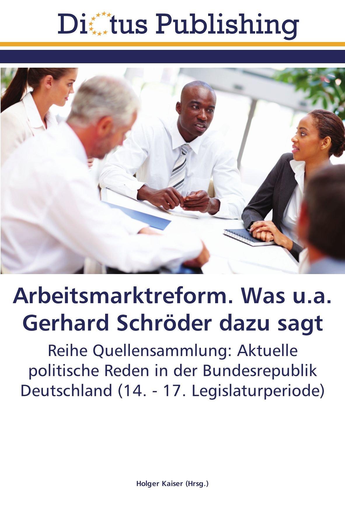Read Online Arbeitsmarktreform. Was u.a. Gerhard Schröder dazu sagt: Reihe Quellensammlung: Aktuelle politische Reden in der Bundesrepublik Deutschland (14. - 17. Legislaturperiode) (German Edition) pdf