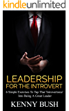 Leadership For The Introvert: 6 Simple Exercises To Tap That 'Introvertness' Into Being A Great Leader