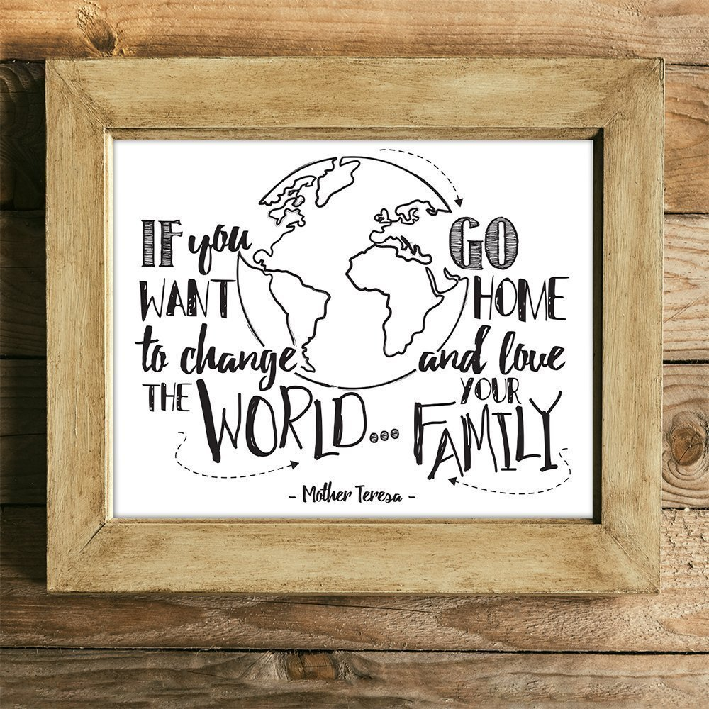 If You Want To Change The World Go Home and Love Your Family - 11x14 Unframed Typography Art Prints - Great Inspirational Gift/Inspirational Home Decor by Personalized Signs by Lone Star Art (Image #7)