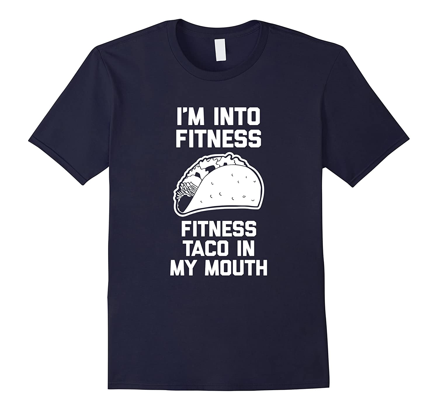 Im Into Fitness Fitness Taco In My Mouth T-Shirt funny tee-RT