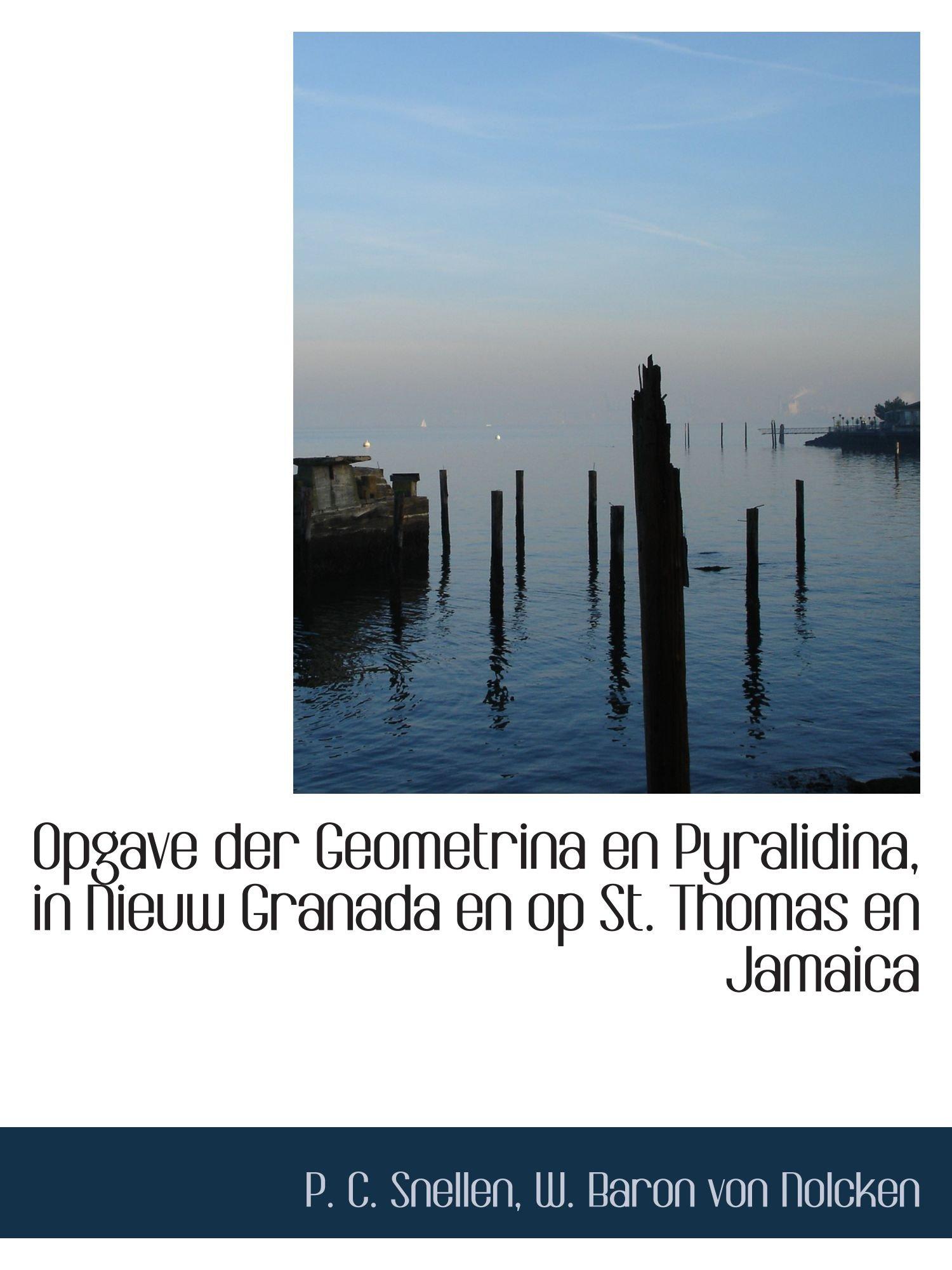 Opgave der Geometrina en Pyralidina, in Nieuw Granada en op St. Thomas en Jamaica (Dutch Edition)
