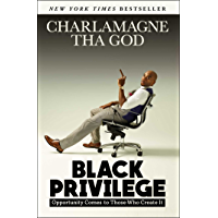 Black Privilege: Opportunity Comes to Those Who Create