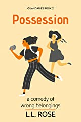 Possession: A comedy of wrong belongings (Quandaries Book 2) Kindle Edition