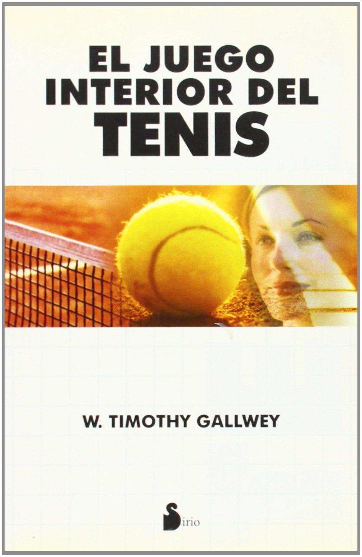 JUEGO INTERIOR DEL TENIS, EL -Ant.Ed. (2006): Amazon.es: GALLWEY ...