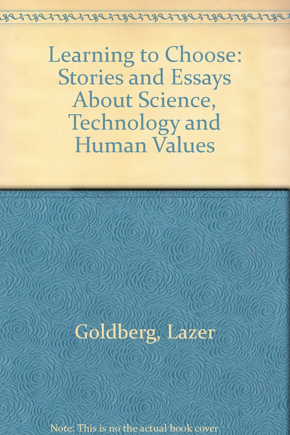 Learning To Choose Stories And Essays About Science Technology And  Learning To Choose Stories And Essays About Science Technology And Human  Values Lazer Goldberg  Amazoncom Books