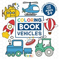 Coloring Book Vehicles For Kids: For Preschool Children Ages 3-5 - Car, Truck, Digger & Many More Things That Go To…