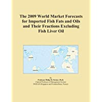 The 2009 World Market Forecasts for Imported Fish Fats and Oils and Their Fractions...