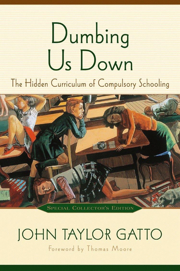 Dumbing Us Down The Hidden Curriculum Of Pulsory Schooling 10th