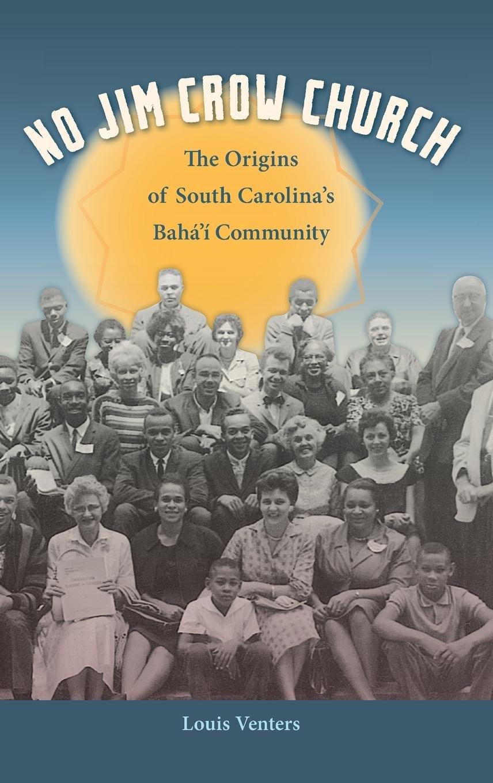 No Jim Crow Church: The Origins of South Carolina's Bahá'í Community (Other Southerners) ebook