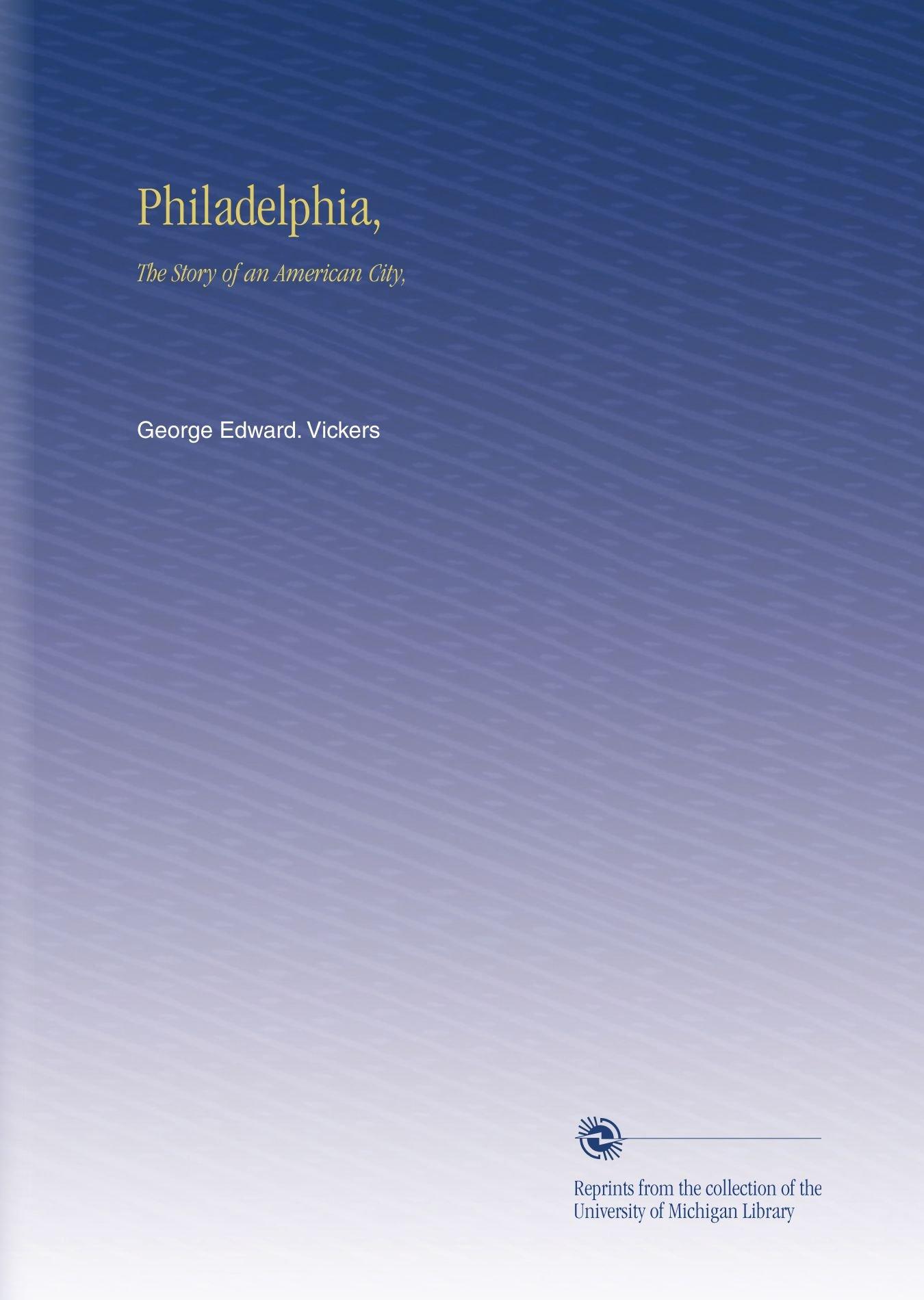 Philadelphia,: The Story of an American City, pdf epub