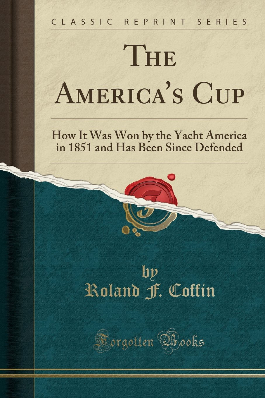 Download The America's Cup: How It Was Won by the Yacht America in 1851 and Has Been Since Defended (Classic Reprint) ebook