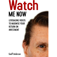 Watch Me Now: Leveraging videos to maximise your return on investment book cover