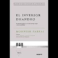 El inversor dhandho: El método basado en el valor de bajo riesgo y alta rentabilidad