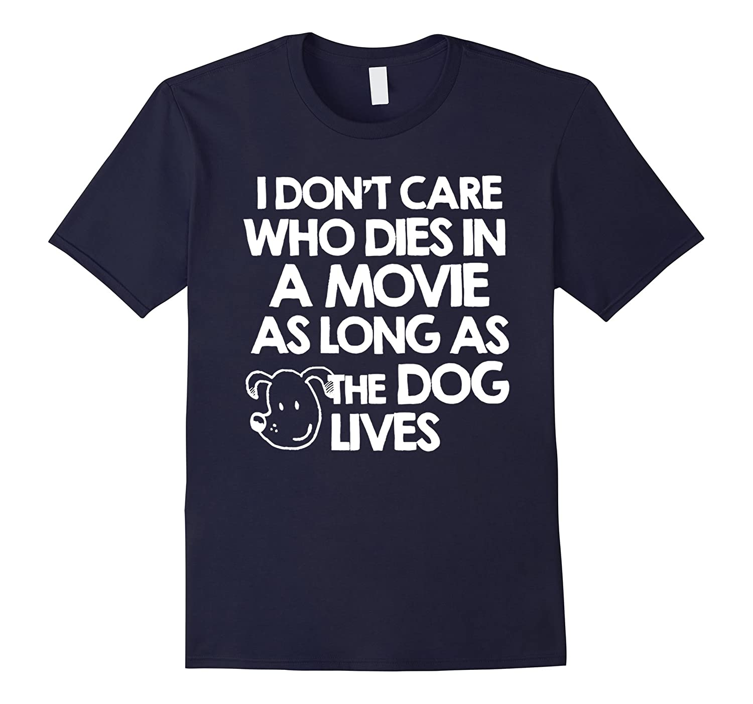 I Don't Care Who Dies in Movie as Long as Dog Lives T-shirts-AZP