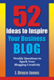52 Ideas to Inspire Your Business Blog: Weekly Questions to Spark Your Blogging Creativity