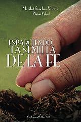 Esparciendo la Semilla de la Fe (Spanish Edition) Kindle Edition