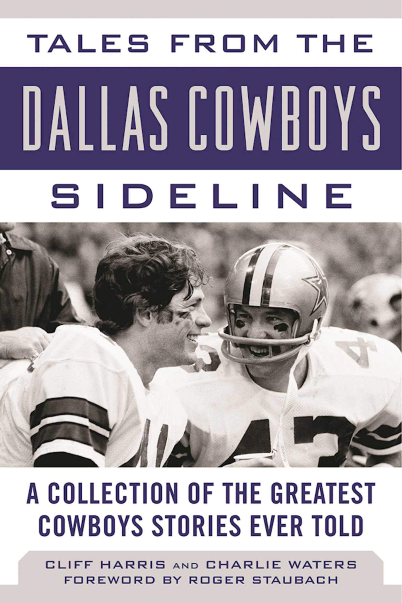 Tales from the Dallas Cowboys Sideline: A Collection of the Greatest Cowboys Stories Ever Told (Tales from the Team) by Sports Publishing