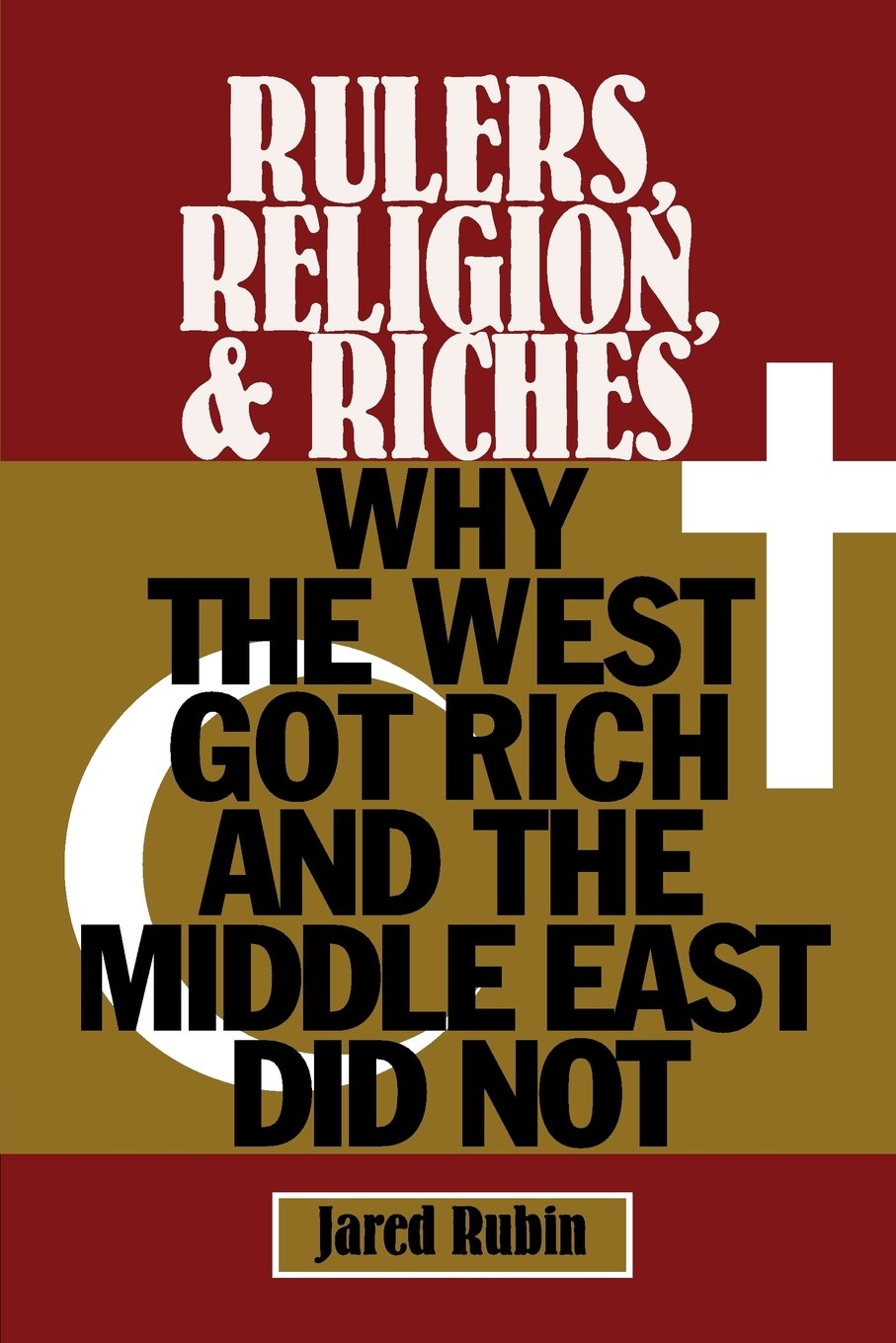 Rulers, Religion, and Riches: Why the West Got Rich and the Middle East Did  Not (Cambridge Studies in Economics, Choice, and Society): Professor Jared  ...