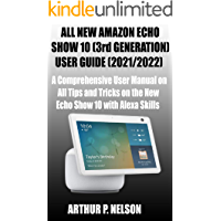 ALL NEW AMAZON ECHO SHOW 10 (3rd GENERATION) USER GUIDE (2021/2022): A Comprehensive User Manual on All Tips and Tricks…