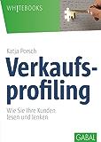 Verkaufsprofiling: Wie Sie Ihre Kunden lesen und lenken (Whitebooks)