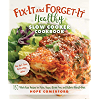Fix-It and Forget-It Healthy Slow Cooker Cookbook: 150 Whole Food Recipes for Paleo, Vegan, Gluten-Free, and Diabetic…