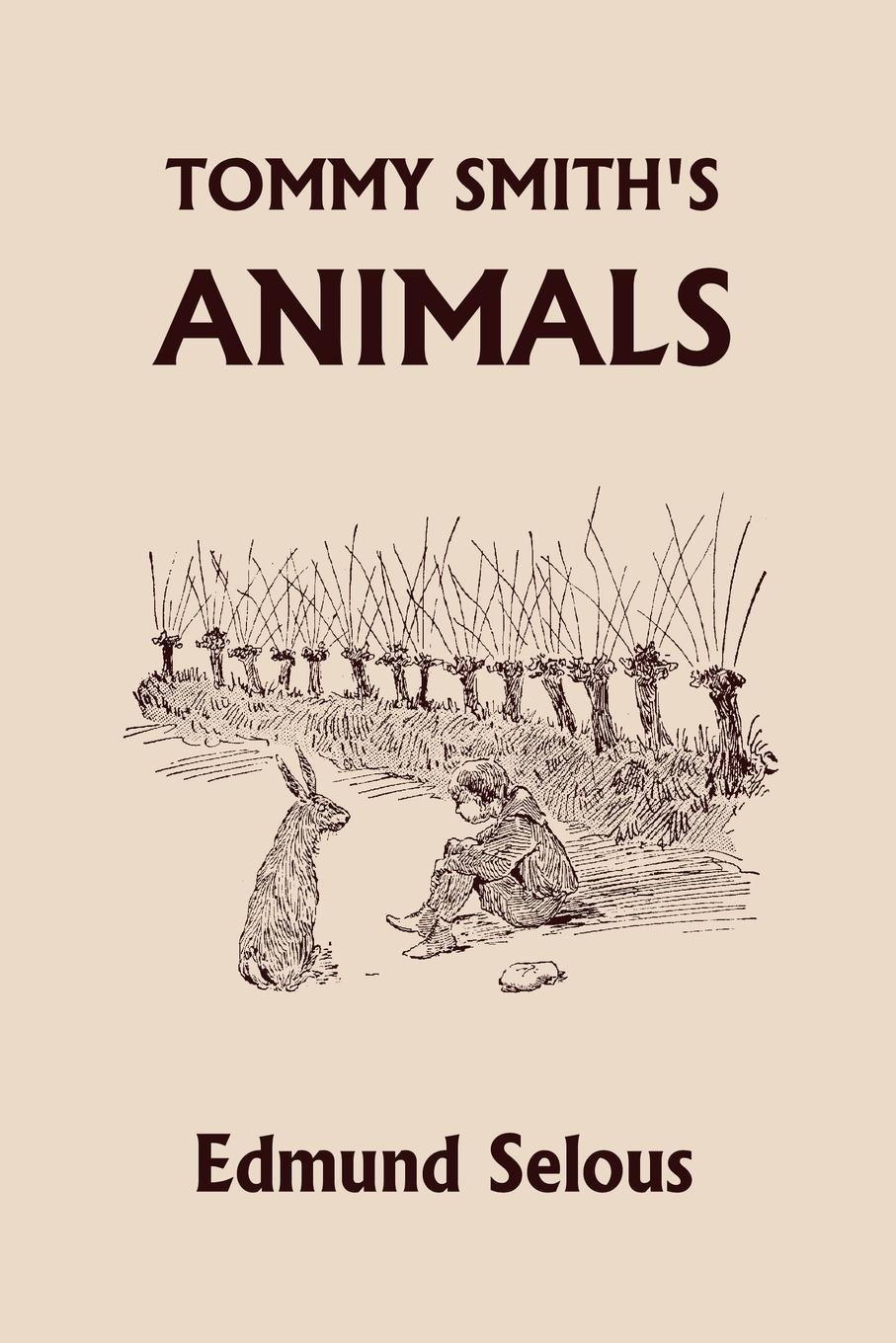 Tommy Smith's Animals (Yesterday's Classics): Edmund Selous, G. W. Ord:  9781599153766: Amazon.com: Books