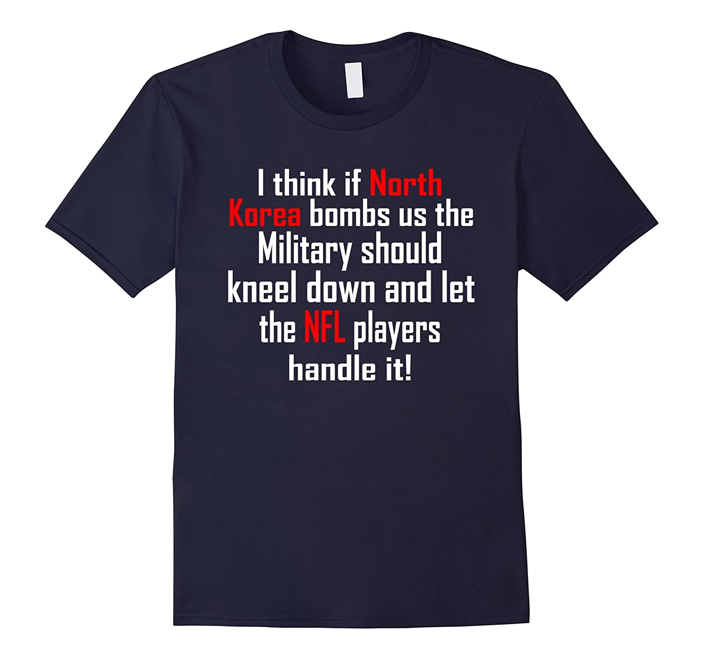 I think if North Korea bombs us T-Shirt-FL