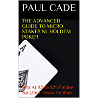 The Advanced Guide To Micro Stakes NL Holdem Poker : Win At $2 to $25 Online No Limit Texas Holdem (English Edition)