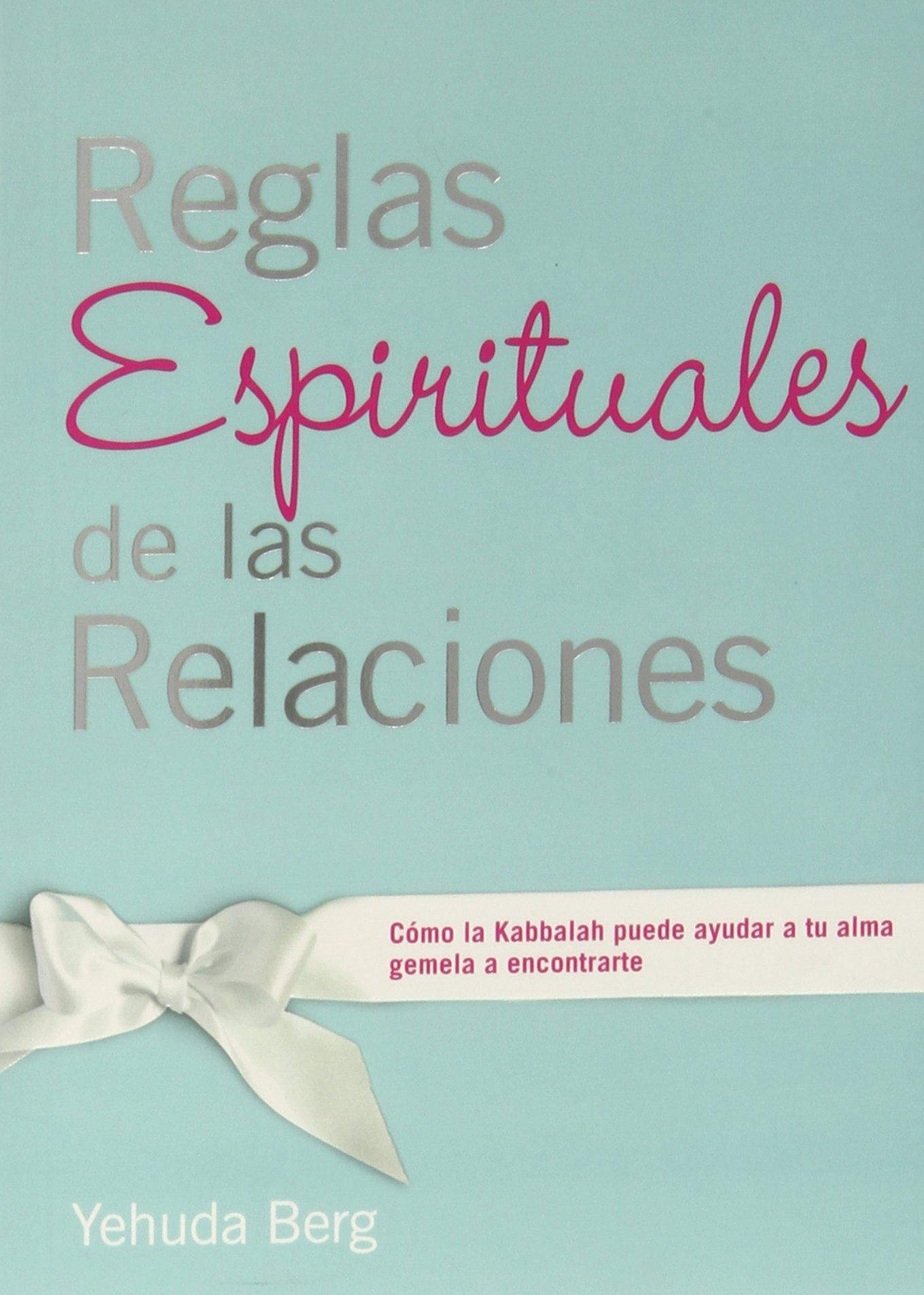 Reglas Espirituales de las Relaciones: Cómo la Kabbalah puede ayudar a tu alma gemela a encontrarte (Spanish Edition)