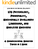 Industrial/Organizational Psychology, Personality, Emotionally Intelligent Leadership, and Employee Emotions In Organizations: 4 Organizational Behavior Topics in 1 Book (English Edition)