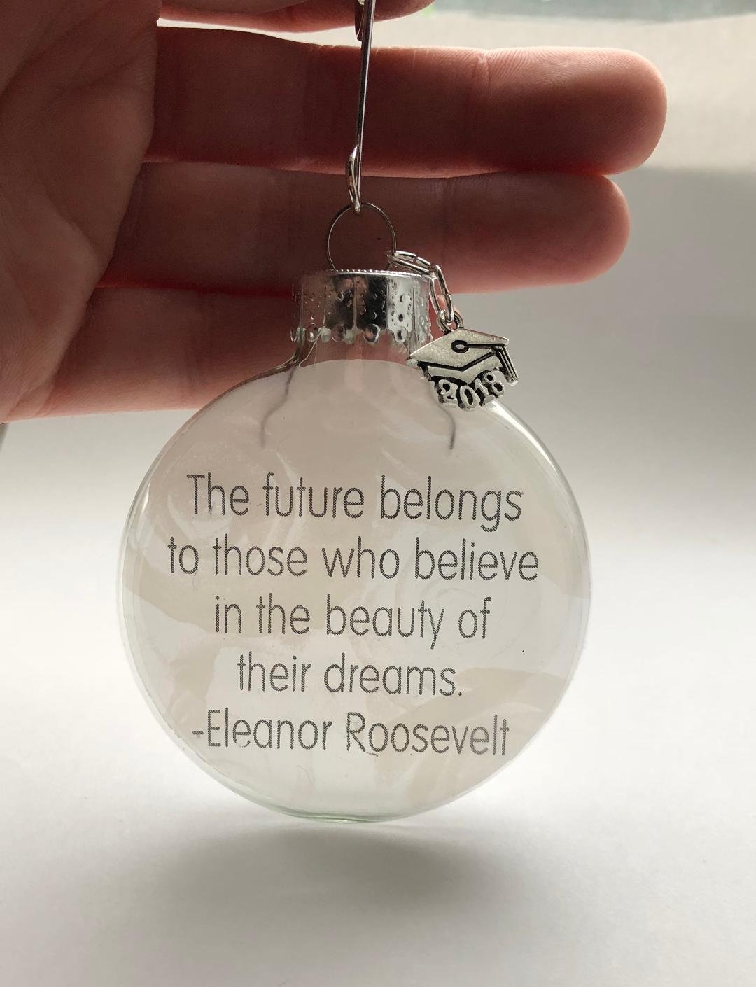 Glass Ornament, ''The Future Belongs To Those Who Believe In The Beauty Of Their Dreams - Roosevelt'' 2018 Cap Charm, Graduation Gift