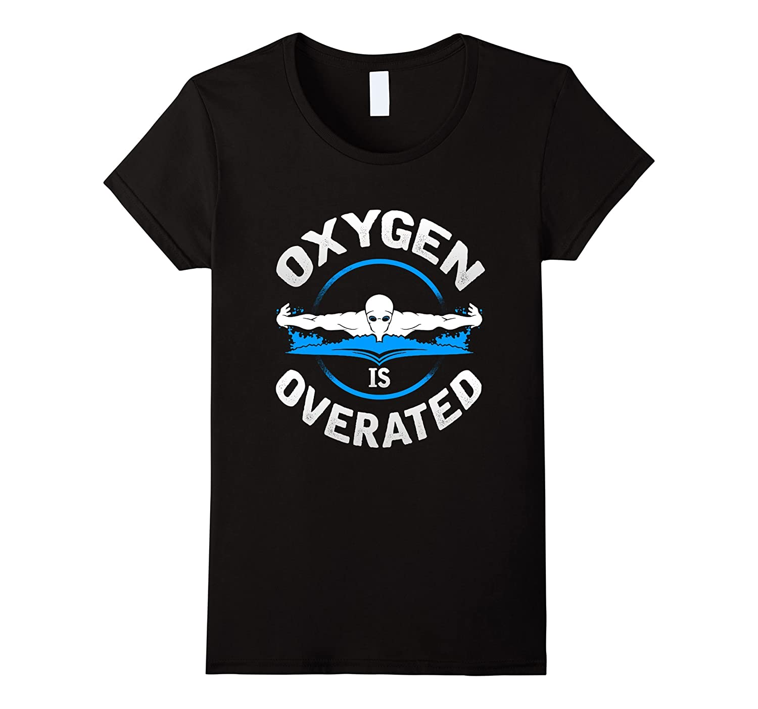 Oxygen Is Overrated T Shirt – Funny Swimming Team Tee
