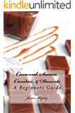 Caramel: Sauces, Candies, & Desserts