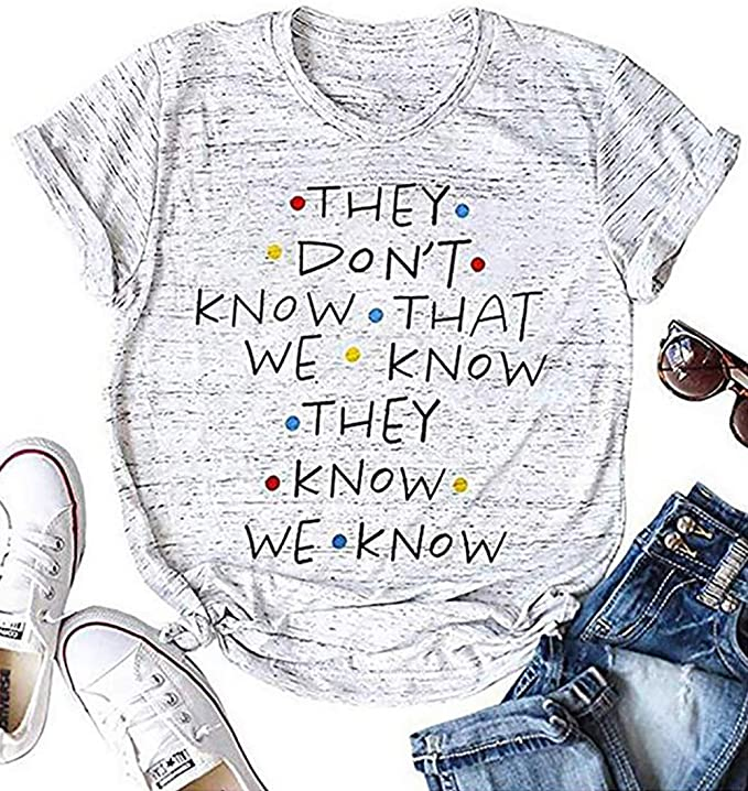 Friends Shirt They Don't Know T-Shirt for Women Letters Print Friends TV Show Graphic Tees Tops - <strong>Jennifer Aniston</strong>