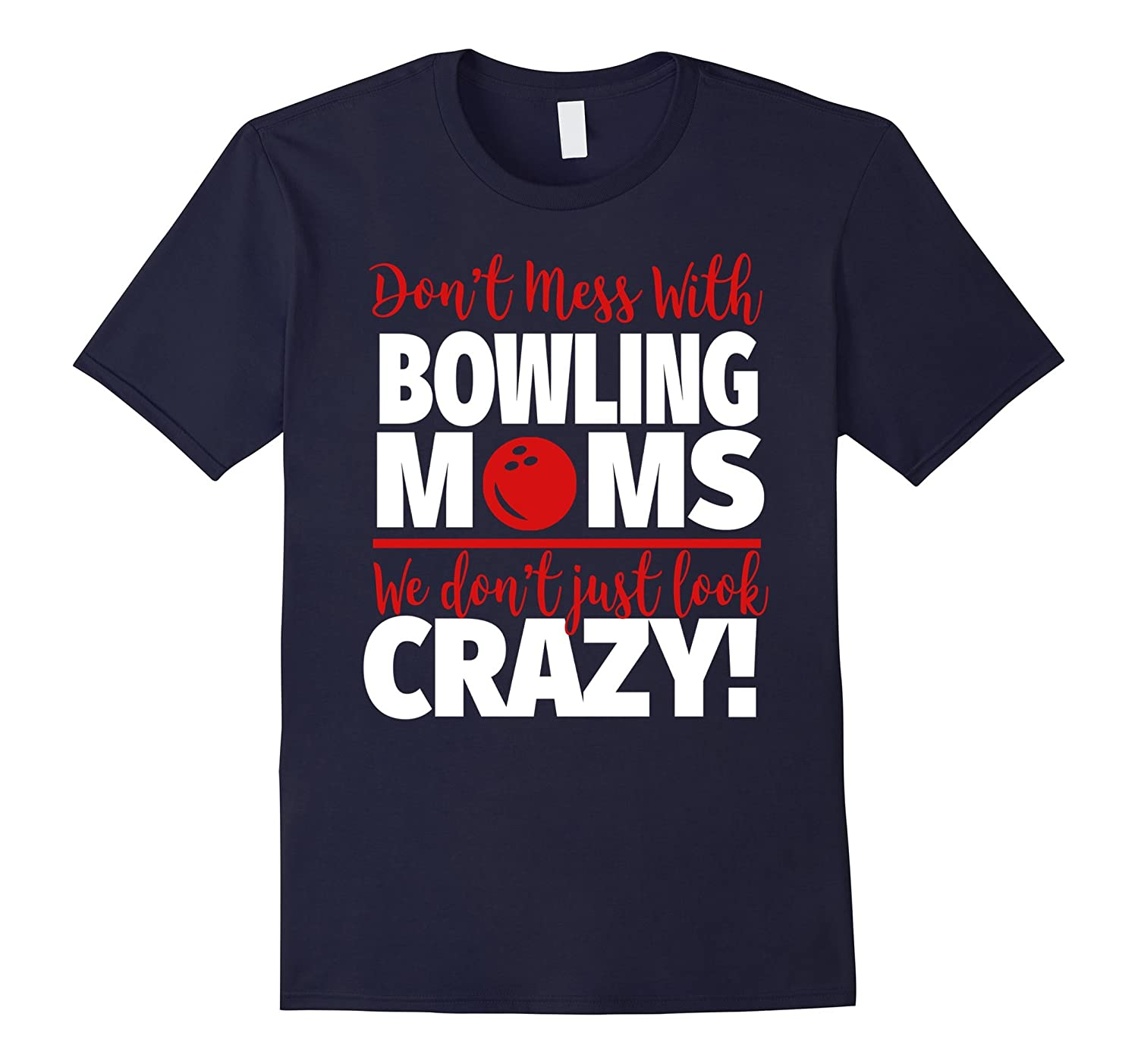 Crazy Bowling Mom T-Shirt – We Don't Just Look Crazy-Teeae
