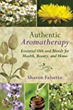 Authentic Aromatherapy: Essential Oils and Blends