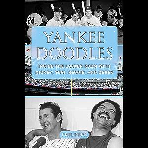 Yankee Doodles: Inside the Locker Room with Mickey, Yogi, Reggie, and Derek
