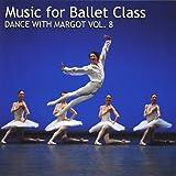 Music for Ballet Class: Dance With Margot, Vol. 8