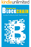 Blockchain: Guide To Everything About Blockchain Technology And How It Is Creating A Revolution (Bitcoin,  Cryptocurrency, Money, Hidden Economy,  Ethereum, Financial Technology) (English Edition)
