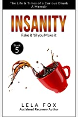 Insanity: A Memoir: Fake it 'til you Make it (The Life & Times of a Curious Drunk Book 5) Kindle Edition