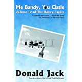 Me Bandy, You Cissie: Volume IV of The Bandy Papers
