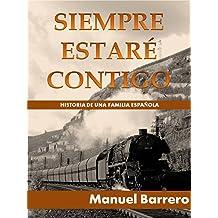 SIEMPRE ESTARÉ CONTIGO: Historia de una familia Española (Novelas de Epoca y Familia nº 1) (Spanish Edition) Jan 15, 2018