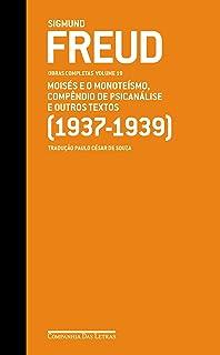Freud 19. Moisés e o Monoteísmo, Compêndio de Psicanálise e Outros Textos