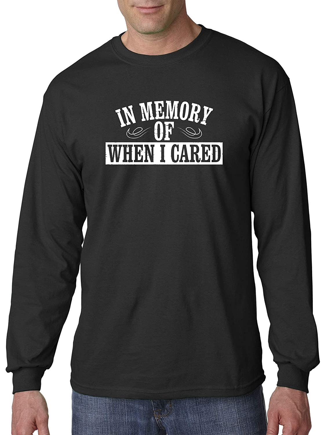 da078648a Amazon.com: New Way 907 - Unisex Long-Sleeve T-Shirt in Memory of When I  Cared Sarcasm Humor: Clothing