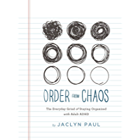 Order from Chaos: The Everyday Grind of Staying Organized with Adult ADHD