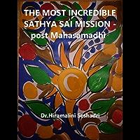 THE MOST INCREDIBLE SATHYA SAI MISSION - post MAHASAMADHI (English Edition)