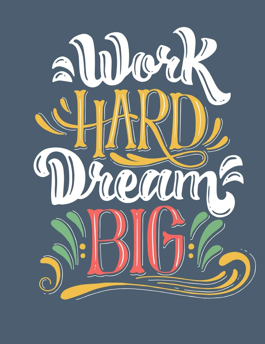 Work Hard Dream Big Inspirational Quote Journal Book Ruled Lined