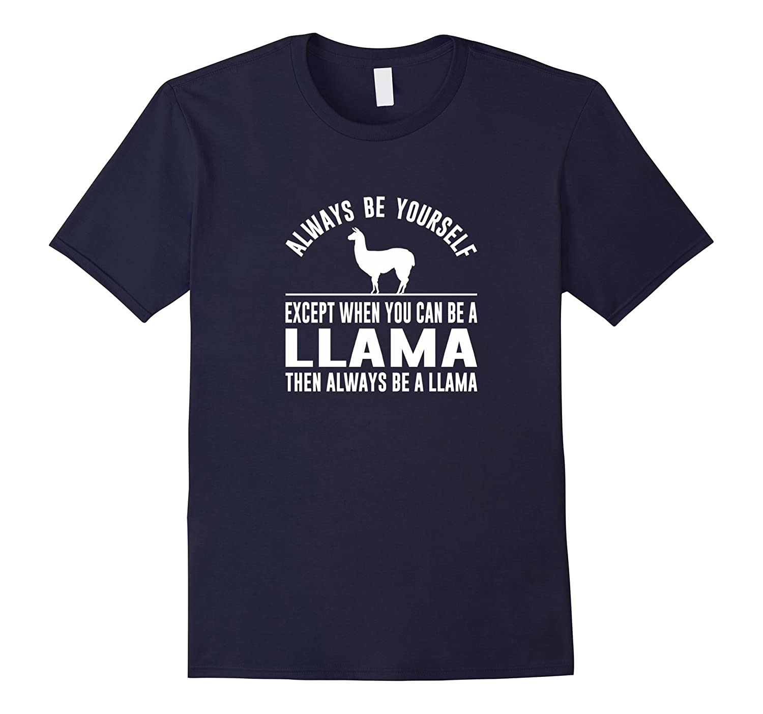 Always Be Yourself - Except When You Can Be a Llama Shirt-BN