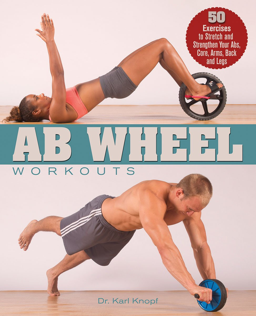 Ab Wheel Workouts 50 Exercises To Stretch And Strengthen Your Abs Core Arms Back Legs Karl Knopf 9781612432335 Amazon Books