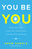 You Be You: Detox Your Life, Crush Your Limitations, and Own Your Awesome